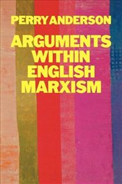 Arguments within English Marxism - Anderson, Perry