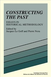 Constructing the Past : Essays in Historical Methodology - Le Goff, Jacques
