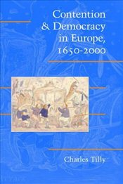 Contention and Democracy in Europe, 1650-2000  - Tilly, Charles