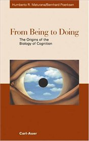 From Being to Doing : The Origins of the Biology of Cognition - Maturana, Humberto R.