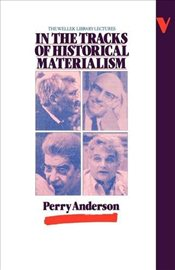 In the Tracks of Historical Materialism : Wellek Library Lectures - Anderson, Perry