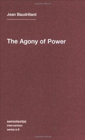 Agony of Power  - Baudrillard, Jean