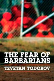 Fear of Barbarians : Beyond the Clash of Civilizations - Todorov, Tzvetan