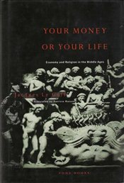 Your Money or Your Life : Economy and Religion in the Middle Ages - Le Goff, Jacques