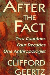 After the Fact : Two Countries, Four Decades, One Anthropologist  - Geertz, Clifford