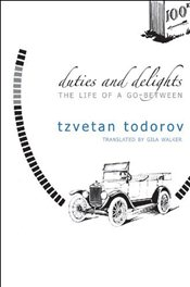Duties and Delights : The Life of a Go-between  - Todorov, Tzvetan