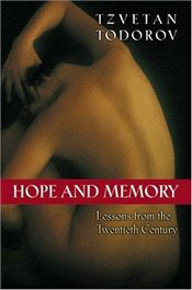 Hope and Memory : Lessons from the Twentieth Century - Todorov, Tzvetan
