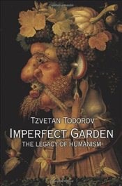 Imperfect Garden : The Legacy of Humanism - Todorov, Tzvetan
