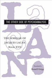 Seminar of Jaques Lacan : Other Side of Psychoanalysis Bk. XVII  - Lacan, Jacques