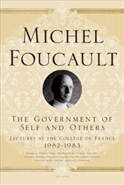 Government of Self and Others : Lectures at the College de France, 1982-1983 - Foucault, Michel