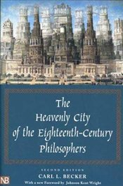 Heavenly City of the Eighteenth-century Philosophers  - Becker, Carl L.