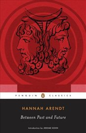 Between Past and Future : Eight Exercises in Political Thought  - Arendt, Hannah