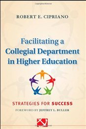 Facilitating a Collegial Department in Higher Education : Strategies for Success  - Cipriano, Robert