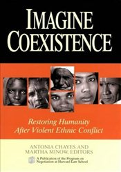 Imagine Coexistence : Restoring Humanity After Violent Ethnic Conflict -