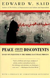 Peace and Its Discontents : Essays on Palestine in the Middle East Peace Process - Said, Edward W.