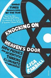 Knocking On Heavens Door: How Physics and Scientific Thinking Illuminate the Universe and the Moder - Randall, Lisa