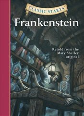 Classic Starts : Frankenstein - Shelley, Mary