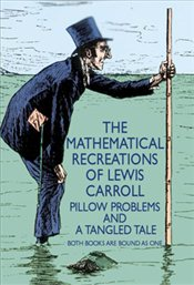 Mathematical Recreations of Lewis Carroll : Pillow Problems and a Tangled Tale - Carroll, Lewis