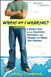 Where am I Wearing? : A Global Tour to the Countries, Factories, and People That Make Our Clothes - Timmerman, Kelsey