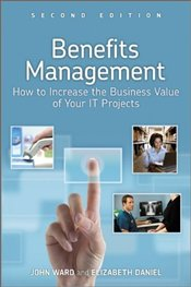 Benefits Management 2e : How to Increase the Business Value of Your IT Projects - Ward, John
