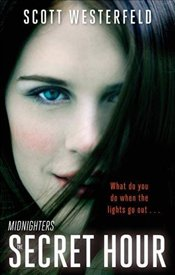 Secret Hour : Midnighters Book 1 - Westerfeld, Scott