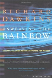 Unweaving the Rainbow : Science, Delusion, and the Appetite for Wonder - Dawkins, Richard