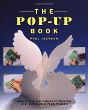 Pop-Up Book : Step-By-Step Instructions for Creating Over 100 Original Paper Projects - Jackson, Paul