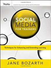 Social Media for Trainers : Techniques for Enhancing and Extending Learning  - Bozarth, Jane