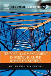 Temporal QOS Management in Scientific Cloud Workflow Systems (Elsevier Insights) - Liu, Xiao