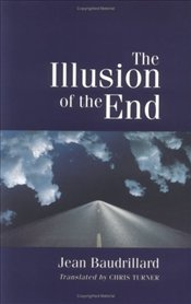 Illusion of the End  - Baudrillard, Jean