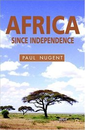 Africa Since Independence : A Comparative History - Nugent, Paul