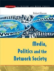 Media, Politics and the Network Society  - Hassan, Robert