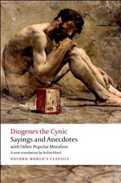 Sayings and Anecdotes : with Other Popular Moralists  - Diogenes the Cynic