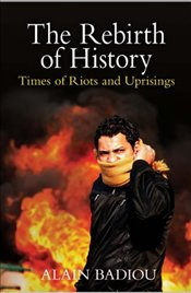 Rebirth of History : Times of Riots and Uprisings - Badiou, Alain
