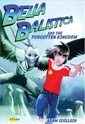 Bella Balistica and the Forgotten Kingdom - Guillain, Adam