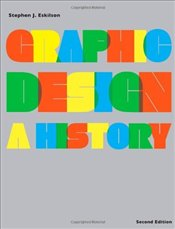 Graphic Design 2e : A History - Eskilson, Stephen