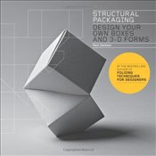 Structural Packaging : Design Your Own Boxes and 3-D Forms - Jackson, Paul