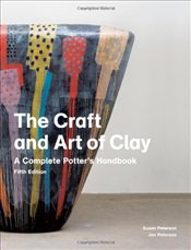 Craft and Art of Clay 5e : A Complete Potters Handbook - Peterson, Susan