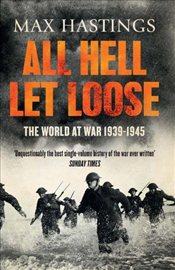 All Hell Let Loose : The World at War 1939-1945 - Hastings, Max
