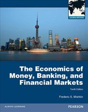 Economics of Money, Banking and Financial Markets 10e PGE - Mishkin, Frederic S.