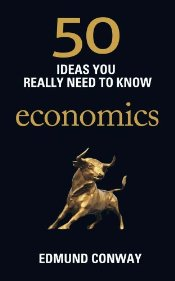 50 Ideas You Really Need to Know : Economics  - Conway, Edmund