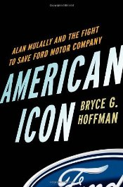 American Icon : Alan Mulally and the Fight to Save Ford Motor Company - Hoffman, Bryce