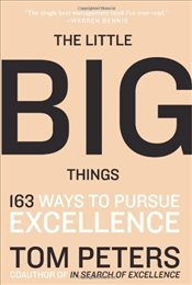 Little Big Things : 163 Ways to Pursue Excellence - Peters, Tom