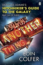 And Another Thing ... : Douglas Adams Hitchhikers Guide to the Galaxy - Colfer, Eoin