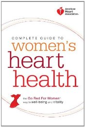 Complete Guide to Womens Heart Health : The Go Red for Women Way to Well-Being and Vitality -