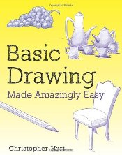 Basic Drawing Made Amazingly Easy - Hart, Christopher