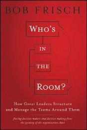 Whos in the Room? : How Great Leaders Structure and Manage the Teams Around Them - Frisch, Bob