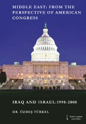 Middle East From The Perspective of American Congress : Iraq and Israel 1998 - 2008 - Türkel, Özdeş