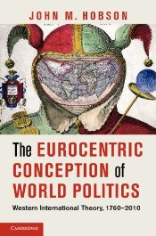 Eurocentric Conception of World Politics : Western International Theory, 1760-2010 - Hobson, John