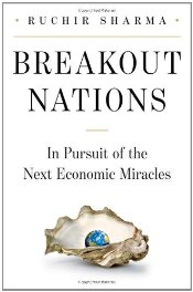 Breakout Nations : In Pursuit of the Next Economic Miracles - Sharma, Ruchir